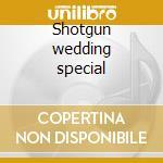 Shotgun wedding special cd musicale