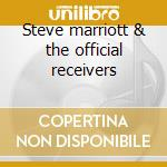 Steve marriott & the official receivers cd musicale
