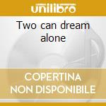 Two can dream alone cd musicale