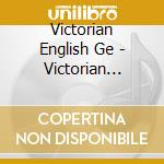 VICTORIAN ENGLISH GENTLEMENS cd musicale di VICTORIAN ENGLISH GE
