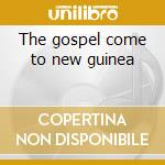 The gospel come to new guinea cd musicale di Skidoo 23