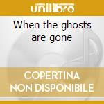 When the ghosts are gone cd musicale di Grayscale