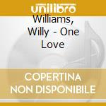 Williams, Willy - One Love cd musicale di Willy Williams