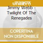 TWILIGHT OF THE RENE cd musicale di WEBB JIMMY