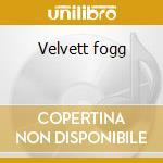 Velvett fogg cd musicale di Fogg Velvett