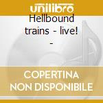 Hellbound trains - live! - cd musicale di Savoy Brown