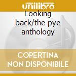 Looking back/the pye anthology cd musicale di West coast consortium