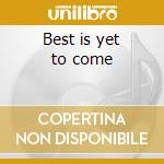 Best is yet to come cd musicale