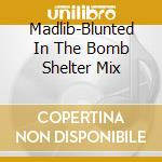 Blunted in the bomb shelter mix cd musicale di Madlib