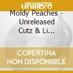 Moldy Peaches - Unreleased Cutz & Li... cd musicale di Peaches Moldy