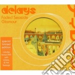Delays - Faded Seaside Glamour - Cd + Dvd - cd musicale di DELAYS
