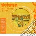 FADED SEASIDE GLAMOUR/Ltd.Edition cd musicale di DELAYS