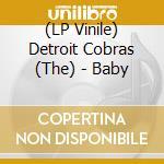 (LP VINILE) Baby lp vinile di Cobras Detroit
