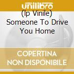 (LP VINILE) SOMEONE TO DRIVE YOU HOME lp vinile di LONG BLONDES