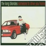 SOMEONE TO DRIVE YOU HOME cd musicale di LONG BLONDES