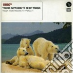 1990s - You're Supposed To Be My Frien cd musicale di 1990s