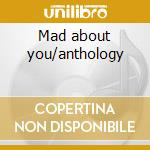 Mad about you/anthology cd musicale