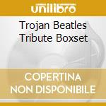 TROJAN BEATLES TRIBUTE BOXSET             cd musicale di AA.VV.