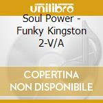 SOUL POWER - FUNKY KINGSTON VOL.2         cd musicale di AA.VV.