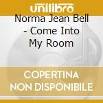 Jean Bell, Norma - Come Into My Room cd musicale di Jean bell norma
