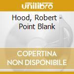 POINT BLANK cd musicale di HOOD ROBERT