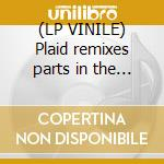 (LP VINILE) Plaid remixes parts in the post 2 lp vinile di Plaid
