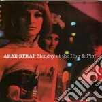 Arab Strap - Monday At The Hug & Pint cd musicale di Strap Arab
