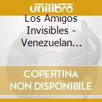 Los Amigos Invisibles - Venezuelan Zinga Son Vol 1 cd musicale di Los amigos invisible
