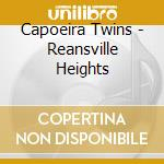 REANSVILLE HEIGHTS cd musicale di CAPOEIRA TWINS