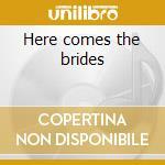 Here comes the brides cd musicale di Brides of decostruction