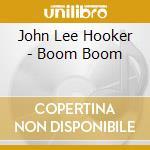 Boom boom cd musicale di Hooker john lee