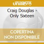 Only sixteen cd musicale di Craig Douglas