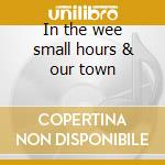In the wee small hours & our town cd musicale di Frank Sinatra