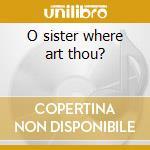 O sister where art thou? cd musicale