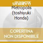 METROPOLIS (TOSHIYUKI HONDA) cd musicale di O.S.T.