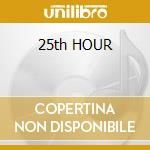 25th HOUR cd musicale di O.S.T.