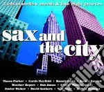 SAX AND THE CITY  (2 CD) cd musicale di ARTISTI VARI