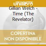 Time the revelator cd musicale di Gillian Welch