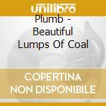 Plumb - Beautiful Lumps Of Coal cd musicale di PLUMB