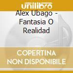 Fantasia o realidad cd musicale di Alex Ubago