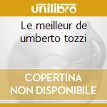 Le meilleur de umberto tozzi cd musicale di Umberto Tozzi