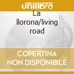 La llorona/living road cd musicale di Lhasa
