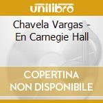 En carnegie hall cd musicale di Chavela Vargas