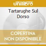 Tartarughe Sul Dorso cd musicale di O.S.T.