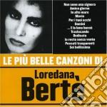 Loredana Berte' - Le Piu' Belle Canzoni Di Loredana Berte' cd musicale di Loredana Berté
