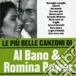 Al Bano & Romina Power - Le Piu' Belle Canzoni Di Al Bano & Romina Power cd musicale di Al bano & Romina Power