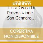Lista Civica Di Provocazione - San Gennaro Votaci Tu cd musicale di O.S.T.