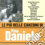Pino Daniele - Le Piu' Belle Canzoni Di Pino Daniele cd musicale di Pino Daniele