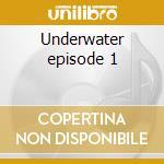Underwater episode 1 cd musicale di Artisti Vari