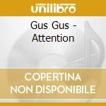 ATTENTION cd musicale di GUS GUS